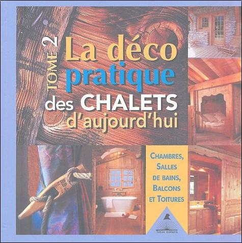 Gilles Lansard - La déco pratique des chalets d'aujourd'hui : Tome 2, Chambres, salles de bains, balcons et toitures