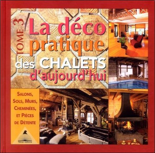 Frédéric Letourneux - La Déco pratique des chalets d'aujourd'hui,  tome3
