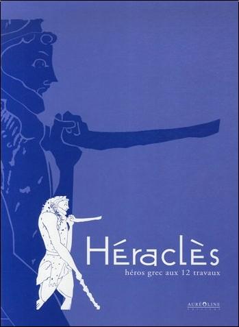 François Lissarrague - Héraclès : Héros grec aux 12 travaux