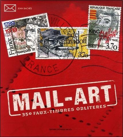 Jean Bachès - Mail-Art : 350 Faux-timbres oblitérés