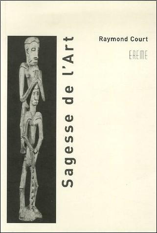 Raymond Court - Sagesse de l'art : Arts plastiques, musique, philosophie