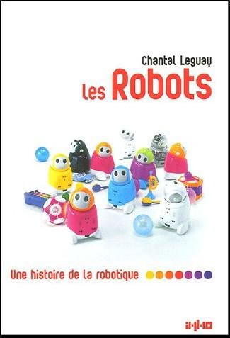 Chantal Leguay - Les robots : Une histoire de la robotique