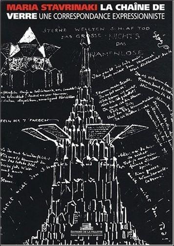 Maria Stavrinaki - La chaîne de verre : Une correspondance expressionniste