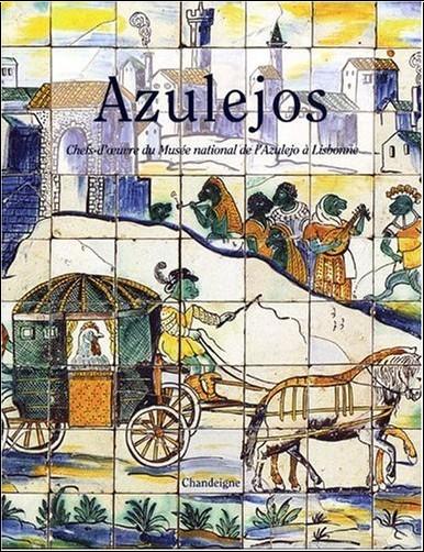 Maria Antónia Pinto de Matos - Azulejos : Chefs-d'oeuvre du Musée national de l'Azulejo à Lisbonne