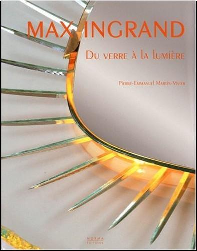 Pierre-Emmanuel Martin-Vivier - Max Ingrand : Du verre à la lumière