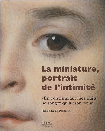 Jacqueline Du Pasquier - La miniature, portrait de l'intimité