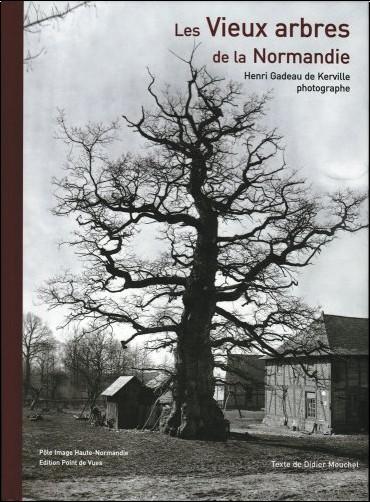 Henri Gadeau de Kerville - Les vieux arbres de Normandie : Henri Gadeau de Kerville photographe