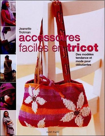 Jeanette Trotman - Accessoires faciles en tricot : Des modèles tendance et mode pour débutantes