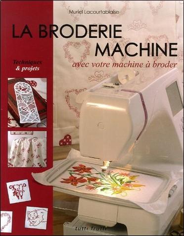 Muriel Lacourtablaise - La broderie machine : Avec votre machine à broder