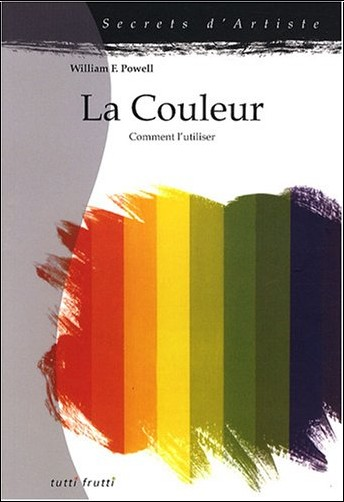 William-F Powell - La couleur : Comment l'utiliser
