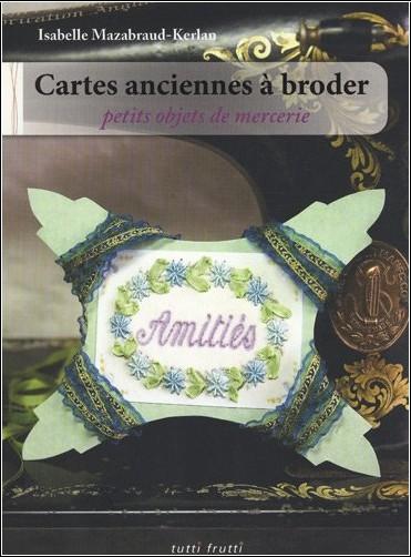 Isabelle Mazabraud-Kerlan - Cartes anciennes à broder : Petits objets de mercerie