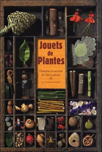 Christine Armengaud - Jouets de plantes : Histoires et secrets de fabrications