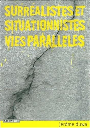 Jérôme Duwa - Surréalistes et situationnistes, vies parallèles