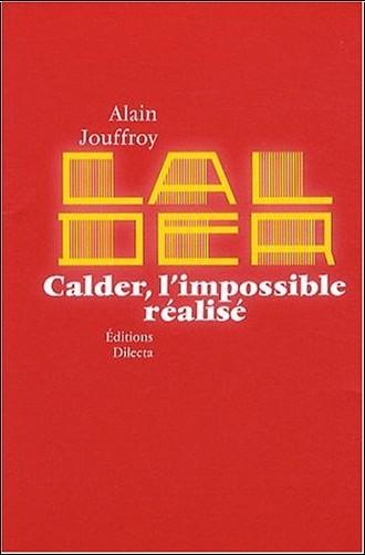 Alain Jouffroy - Calder, l'impossible réalisé