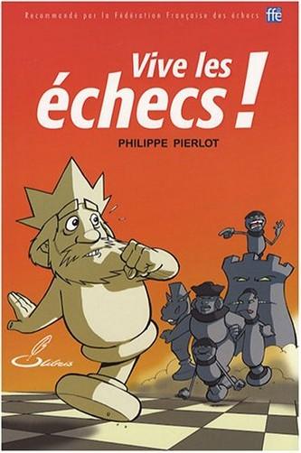 Philippe Pierlot - Vive les échecs !