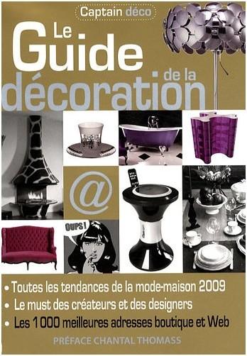 Chantal Thomass - Le Guide de la décoration : Toutes les tendances de la mode-maison, 1000 adresses boutiques et web