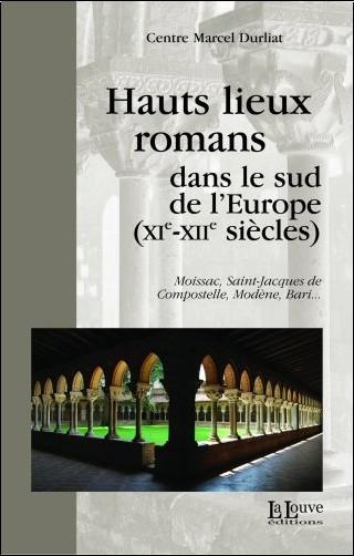 Centre Marcel Durliat - Hauts lieux romans dans le sud de l'Europe (XIe-XIIe siècles) : Moissac, Saint-Jacques de Compostelle, Modène, Bari...