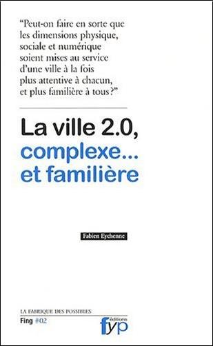 Fabien Eychenne - La Ville 2.0, complexe et familière.