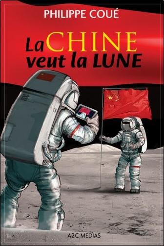 Philippe Coué - La Chine veut la lune