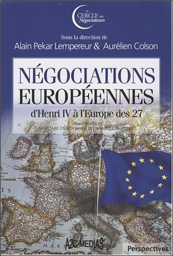 Négociations européennes. D'Henri IV à l'Europe des 27