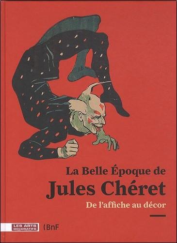 Réjane Bargiel - La Belle Epoque de Jules Chéret : De l'affiche au décor