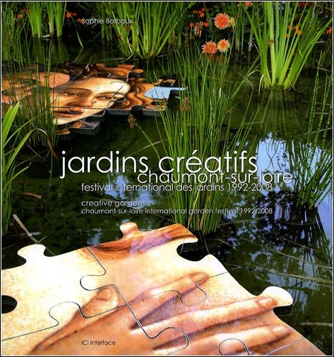 Sophie Barbaux - Jardins créatifs : Chaumont-sur-Loire, festival international des jardins 1992-2008