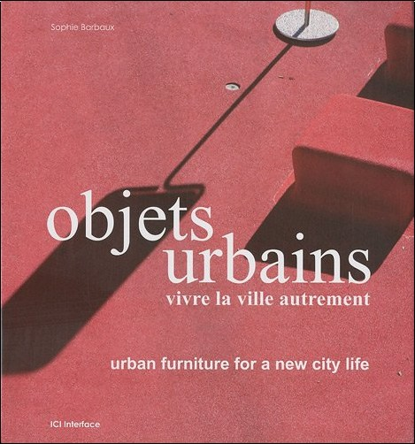 Sophie Barbaux - Objets Urbains - Vivre la ville autrement, Urban Furnitur for a New City Life