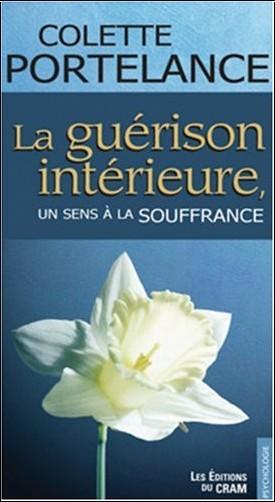 Colette Portelance - La guérison intérieure : Un sens à la souffrance