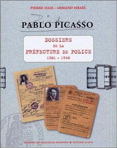 Pierre Daix - Pablo Picasso : Dossiers de la Préfecture de police 1901-1940