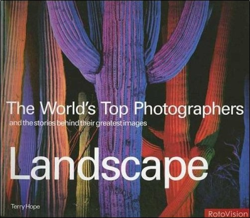 Terry Hope - Landscape: The World's Top Photographers, And The Stories Behind Their Greatest Images