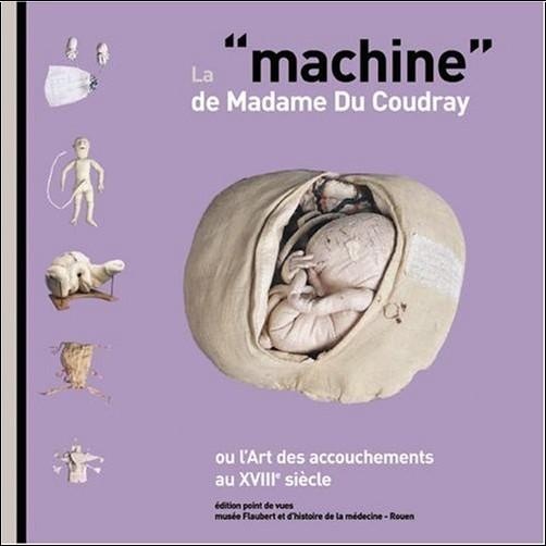 Michel Benozio - La machine de madame du Coudray : Ou l'Art des accouchements au XVIIIe siècle