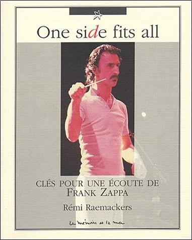 Rémi Raemackers - One side fits all : Clés pour une écoute de Frank Zappa