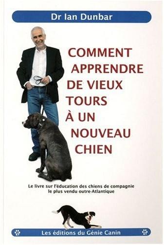 Ian Dunbar - Comment apprendre de vieux tours à un nouveau chien
