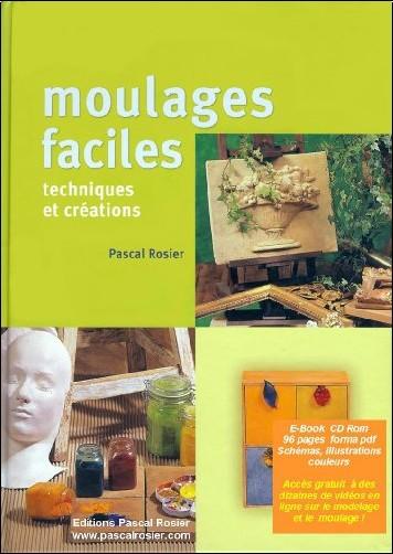 Pascal Rosier - Moulages faciles : techniques et créations