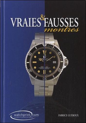 Fabrice Guéroux - Vraies & fausses montres : Manuel de référence sur les contrefaçons de montres Tome 2