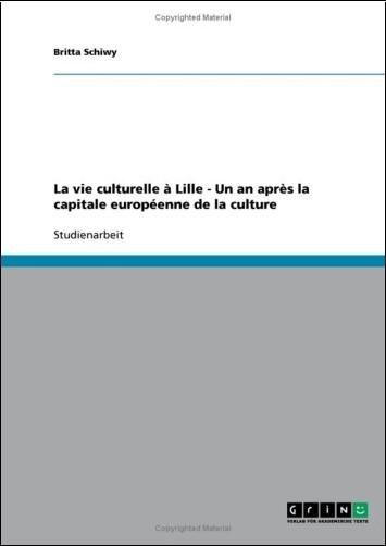 Britta Schiwy - La Vie Culturelle a Lille - Un an Apres La Capitale Europeenne de La Culture