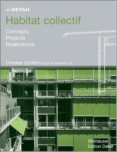 Christian Schittich - Habitat Collectif: Concepts, Projets, R'alisations