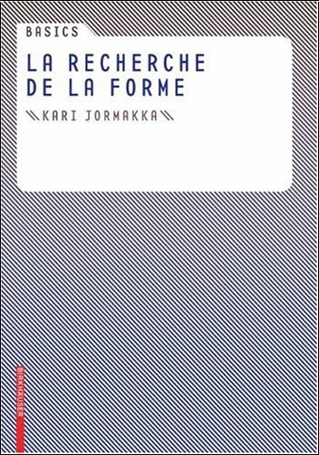 Kari Jormakka - Basics La Recherche de la forme