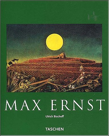 Ulrich Bischoff - Max Ernst 1891-1976 : Au-delà de la peinture