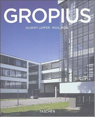 Gilbert Lupfer - Walter Gropius (1883-1969) : Prédicateur de la nouvelle forme