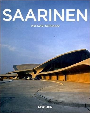 Pierluigi Serraino - Eero Saarinen 1910-1961 : Un expressionniste structurel