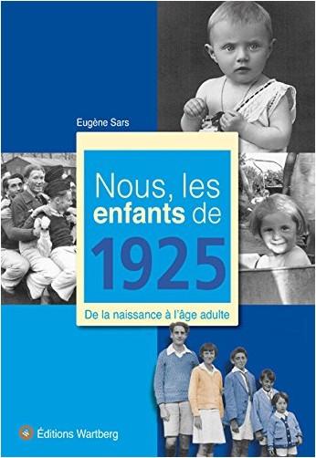 Eugène Sars - Nous, les enfants de 1925 : De la naissance à l'âge adulte