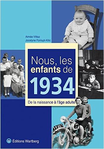 Aimée Vittaz - Nous, les enfants de 1934 : De la naissance à l'âge adulte