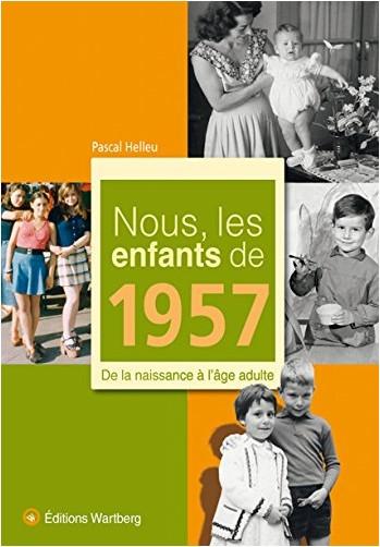 Pascal Helleu - Nous, les enfants de 1957 : De la naissance à l'âge adulte