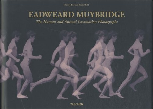 Hans-Christian Adam - Eadweard Muybridge: The Complete Locomotion Photographs