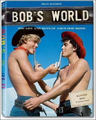 Dian Hanson - Bob's World: The Life and Boys of A.M.G's Bob Mizer