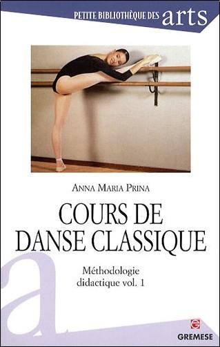 Anna Maria Prina - Cours de danse classique : Méthodologie didactique, volume 1