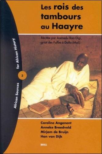 Caroline Angenent - Les Rois Des Tambours Au Haayre: Recitee Par Aamadu Baa Digi, Griot Des Ful'Be a Dalla (Mali