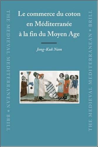 Jong-Kuk Nam - Le Commerce Du Coton En Mediterranee a La Fin Du Moyen Age
