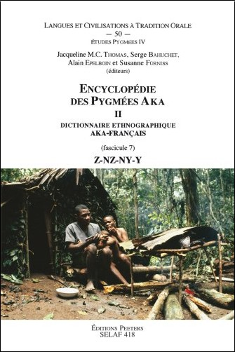 Encyclopedie Des Pygmees Aka II Dictionnaire Ethnographique Aka-frantais: Fasc Vii, Z-nz-ny-y To50